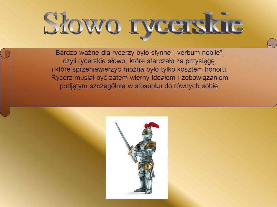 Słowo rycerskie Bardzo ważne dla rycerzy było słynne ,,verbum nobile ,