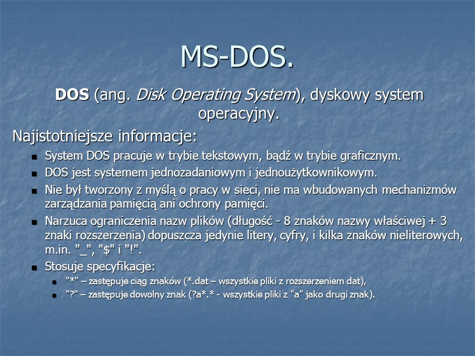 DOS (ang. Disk Operating System), dyskowy system operacyjny.
