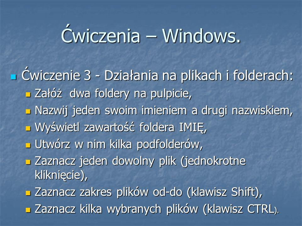 Ćwiczenia – Windows. Ćwiczenie 3 - Działania na plikach i folderach: