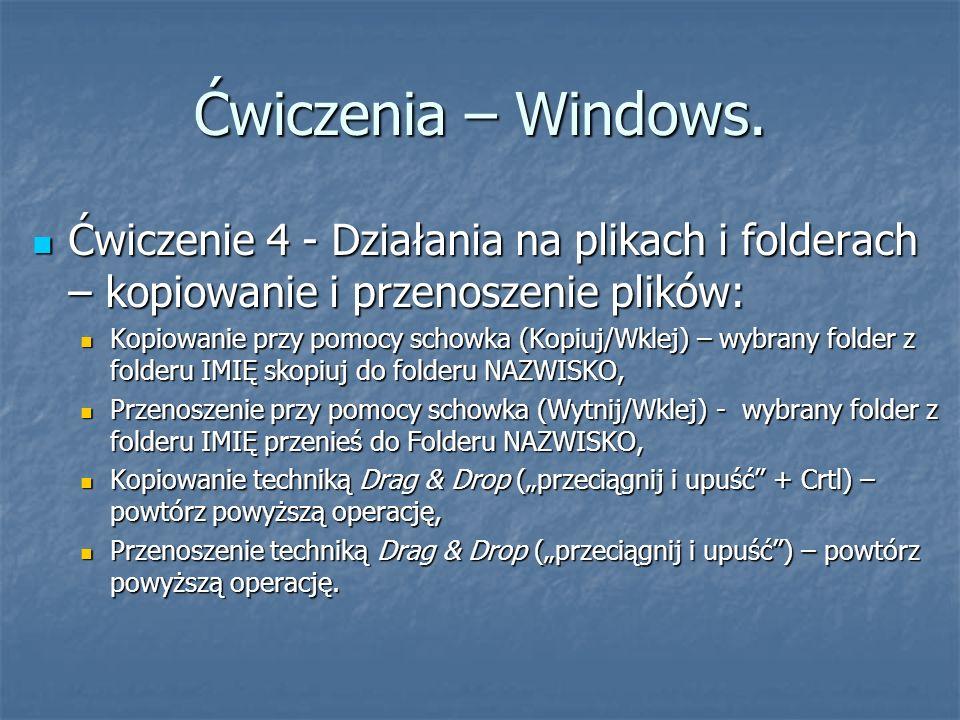 Ćwiczenia – Windows. Ćwiczenie 4 - Działania na plikach i folderach – kopiowanie i przenoszenie plików: