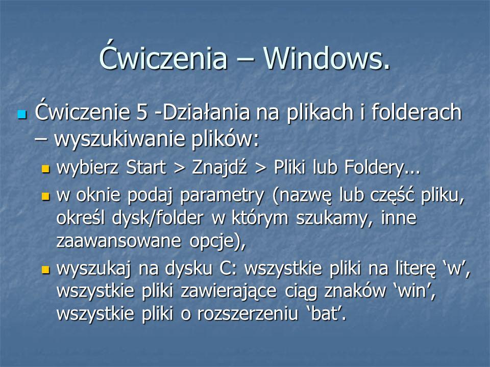 Ćwiczenia – Windows. Ćwiczenie 5 -Działania na plikach i folderach – wyszukiwanie plików: wybierz Start > Znajdź > Pliki lub Foldery...