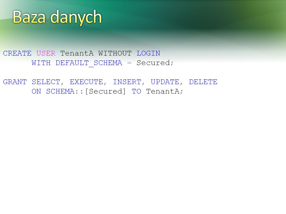 Baza danych CREATE USER TenantA WITHOUT LOGIN