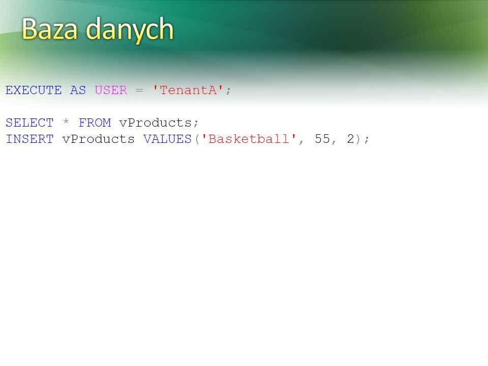 Baza danych EXECUTE AS USER = TenantA ; SELECT * FROM vProducts;