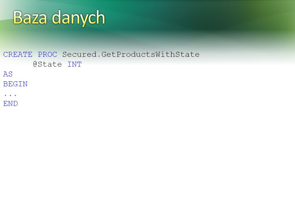 Baza danych CREATE PROC Secured.GetProductsWithState @State INT AS