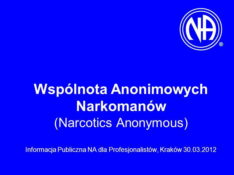 Wspólnota Anonimowych Narkomanów (Narcotics Anonymous) Informacja Publiczna NA dla Profesjonalistów, Kraków 30.03.2012
