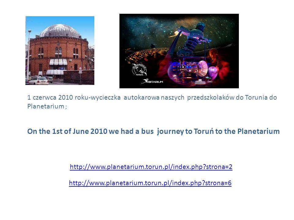1 czerwca 2010 roku-wycieczka autokarowa naszych przedszkolaków do Torunia do Planetarium ;