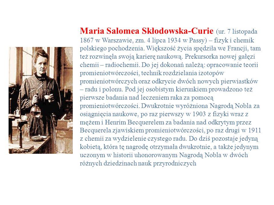 Maria Salomea Skłodowska-Curie (ur. 7 listopada 1867 w Warszawie, zm