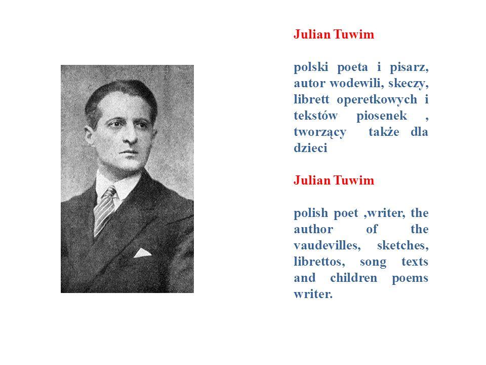 Julian Tuwim polski poeta i pisarz, autor wodewili, skeczy, librett operetkowych i tekstów piosenek , tworzący także dla dzieci.