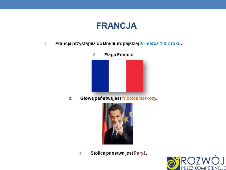 FRANCJA Francja przystąpiła do Unii Europejskiej 25 marca 1957 roku.