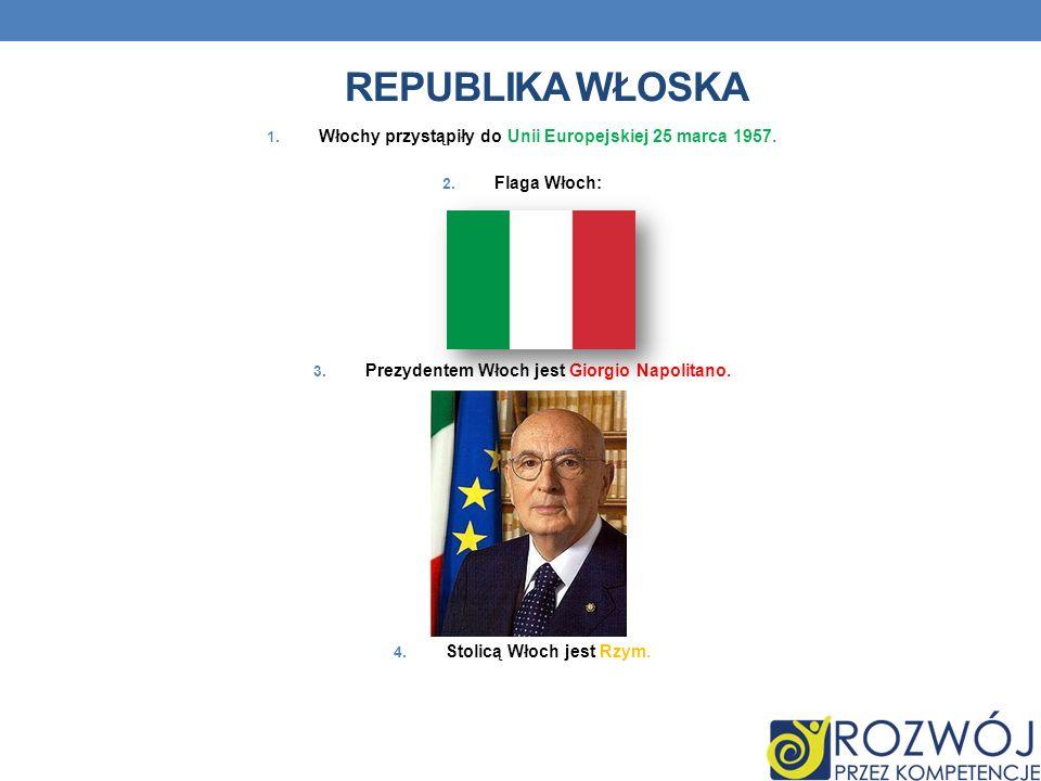 Republika włoska Włochy przystąpiły do Unii Europejskiej 25 marca 1957. Flaga Włoch: Prezydentem Włoch jest Giorgio Napolitano.