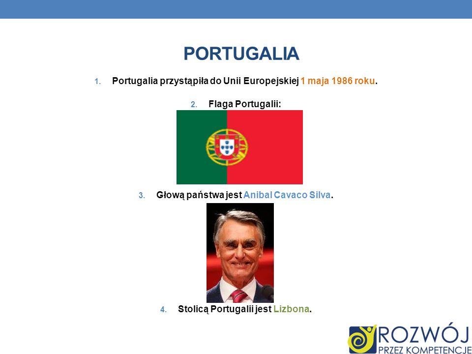 PORTUGALIA Portugalia przystąpiła do Unii Europejskiej 1 maja 1986 roku. Flaga Portugalii: Głową państwa jest Anibal Cavaco Silva.