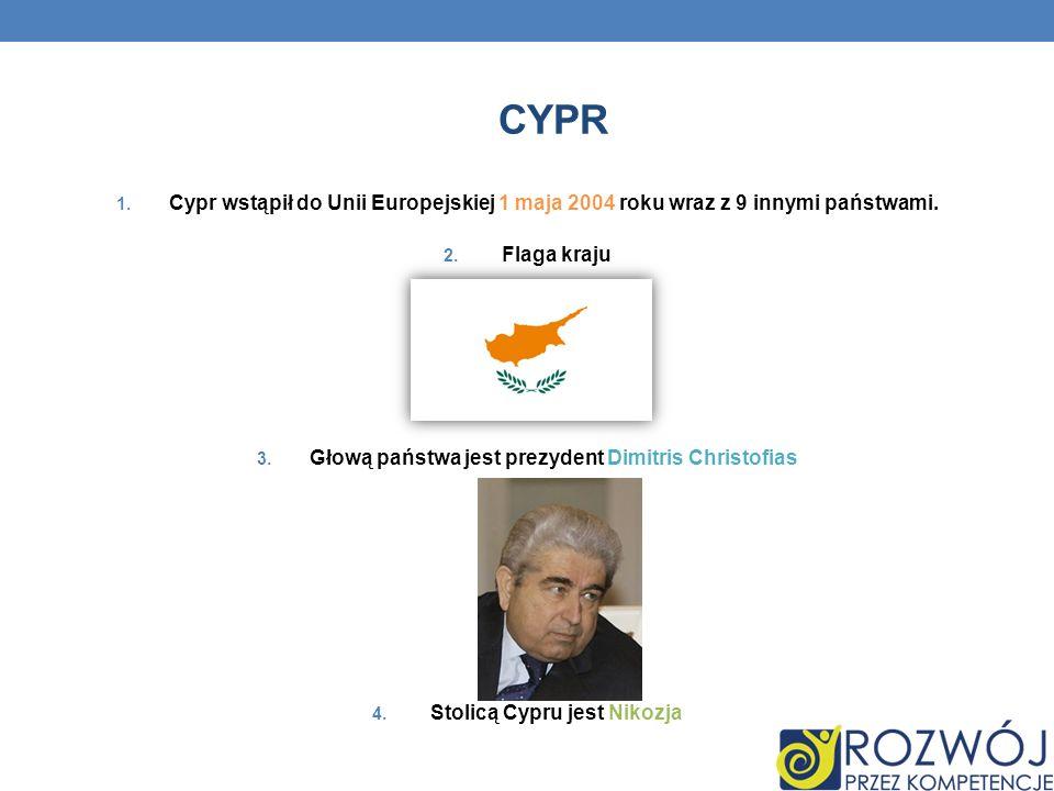Cypr Cypr wstąpił do Unii Europejskiej 1 maja 2004 roku wraz z 9 innymi państwami. Flaga kraju. Głową państwa jest prezydent Dimitris Christofias.