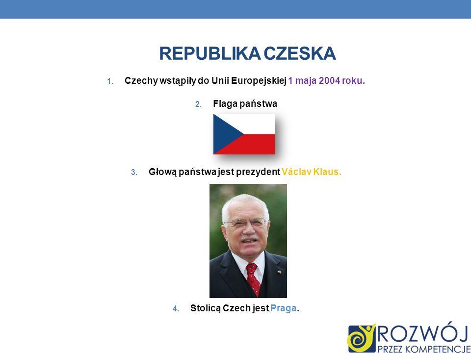 Republika czeska Czechy wstąpiły do Unii Europejskiej 1 maja 2004 roku. Flaga państwa. Głową państwa jest prezydent Václav Klaus.