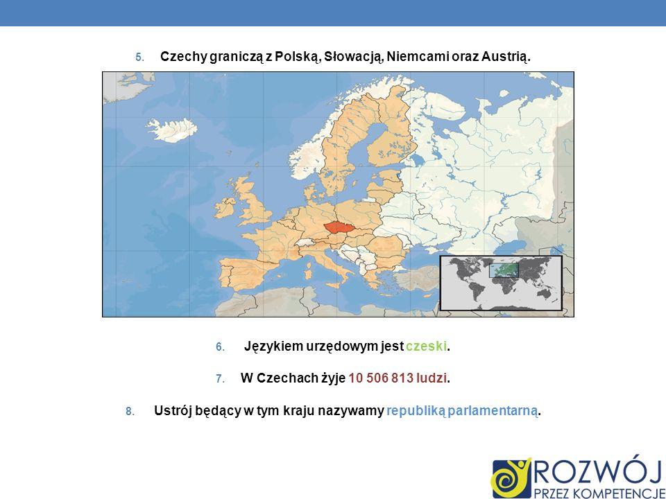 Czechy graniczą z Polską, Słowacją, Niemcami oraz Austrią.
