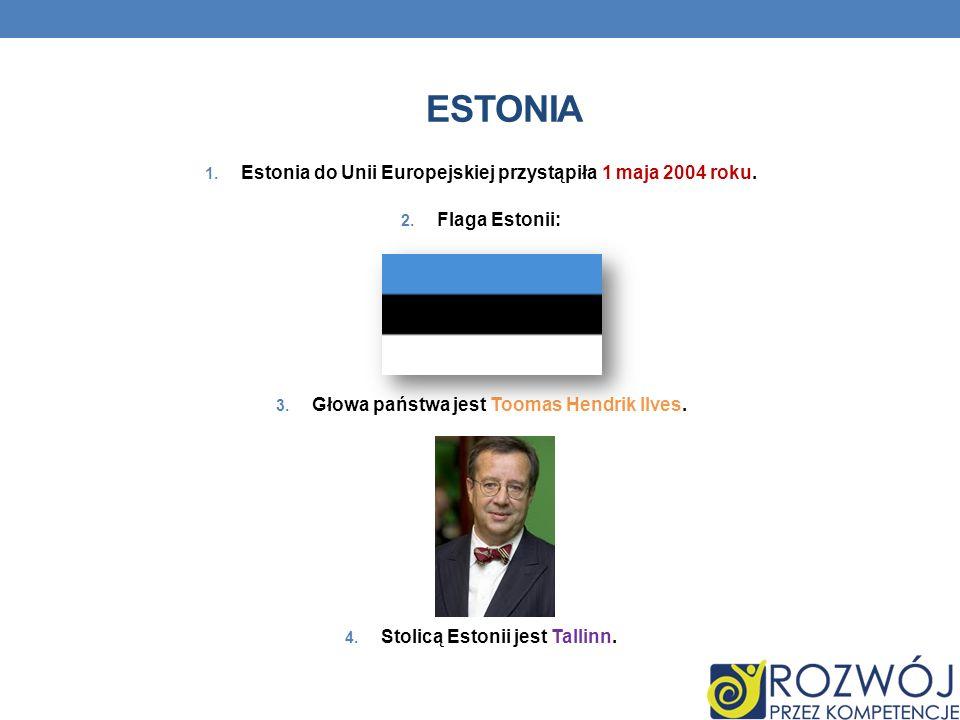 ESTONIA Estonia do Unii Europejskiej przystąpiła 1 maja 2004 roku.