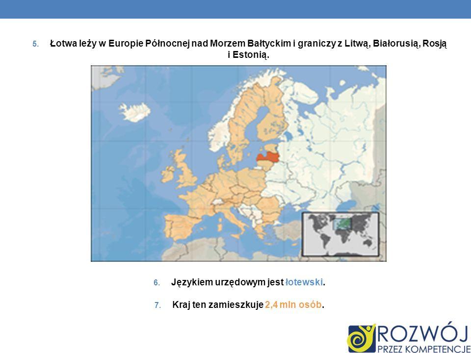 Językiem urzędowym jest łotewski. Kraj ten zamieszkuje 2,4 mln osób.