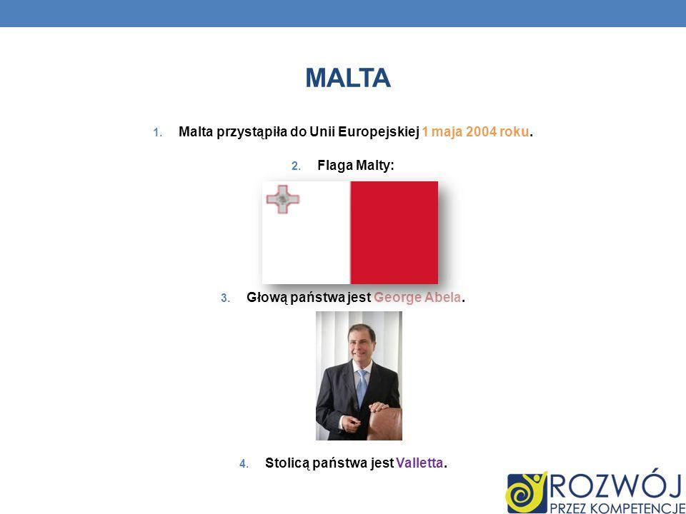 MALTA Malta przystąpiła do Unii Europejskiej 1 maja 2004 roku.