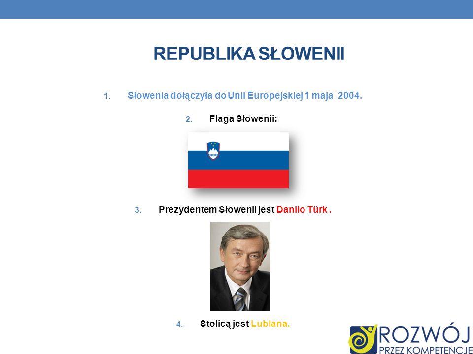 Republika Słowenii Słowenia dołączyła do Unii Europejskiej 1 maja 2004. Flaga Słowenii: Prezydentem Słowenii jest Danilo Türk .