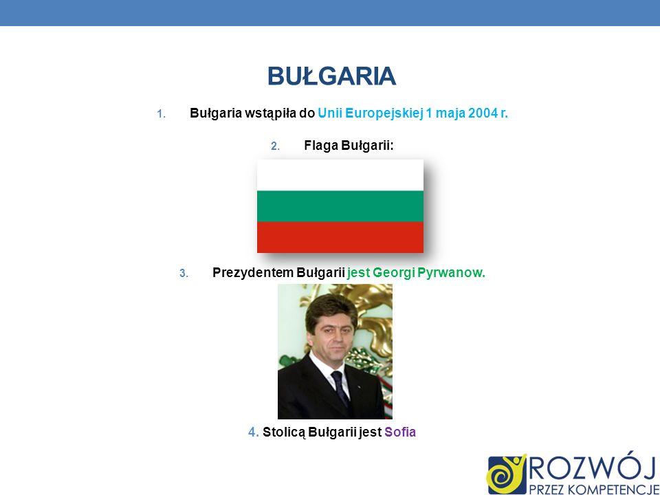 BUŁGARIA Bułgaria wstąpiła do Unii Europejskiej 1 maja 2004 r.