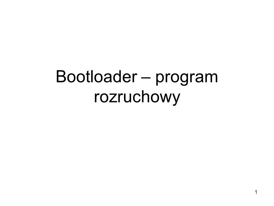 Bootloader – program rozruchowy