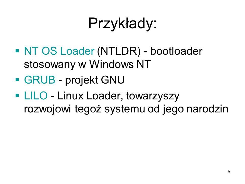 Przykłady: NT OS Loader (NTLDR) - bootloader stosowany w Windows NT