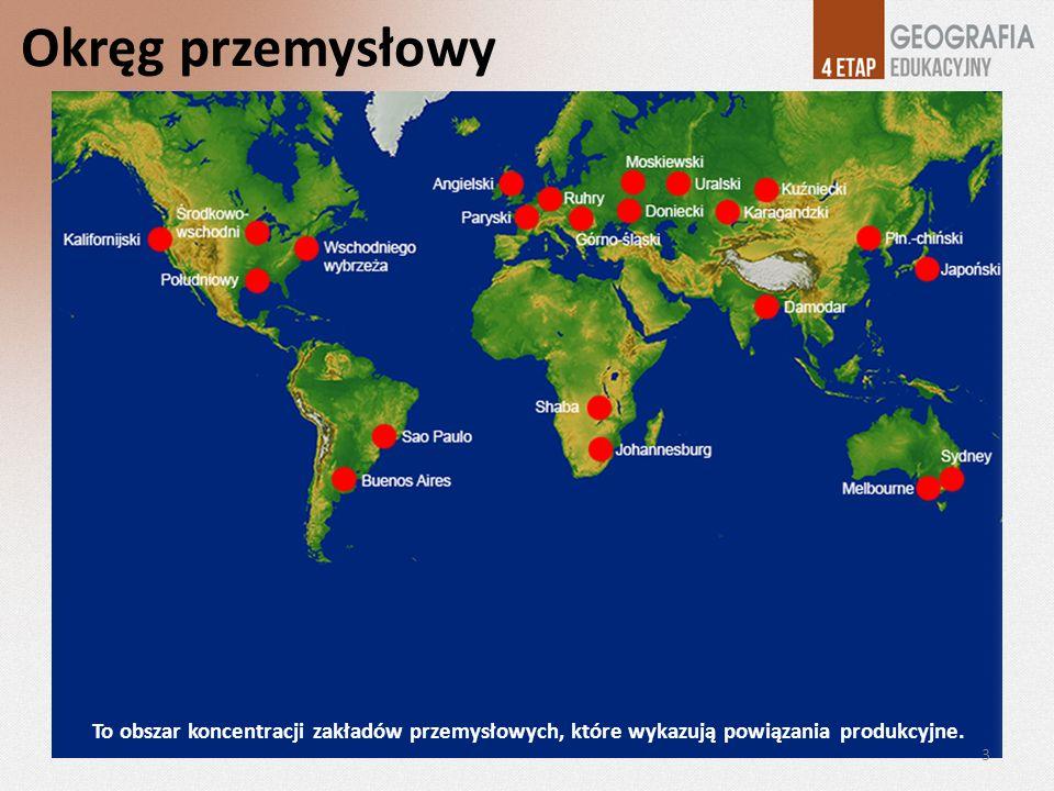 Okręg przemysłowy To obszar koncentracji zakładów przemysłowych, które wykazują powiązania produkcyjne.
