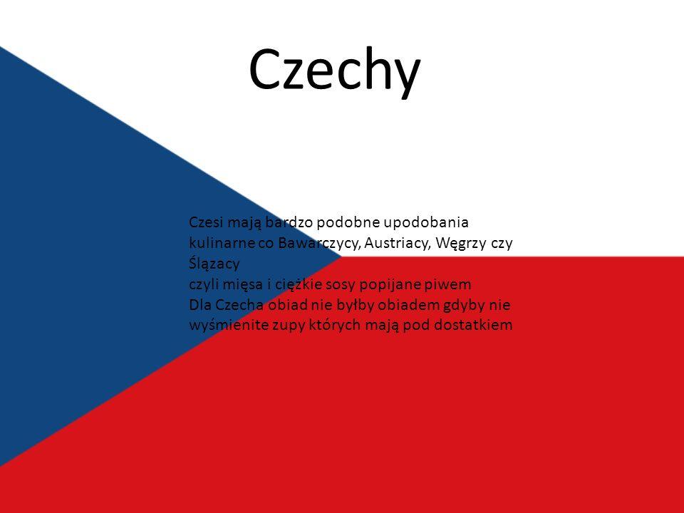 Czechy Czesi mają bardzo podobne upodobania kulinarne co Bawarczycy, Austriacy, Węgrzy czy Ślązacy.