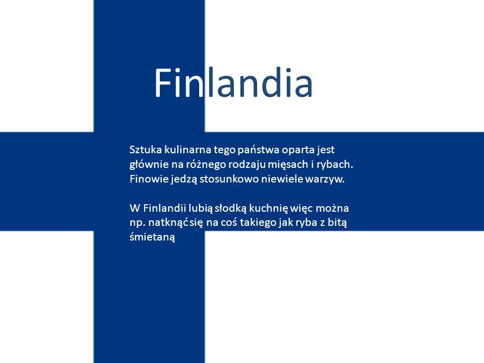 Finlandia Sztuka kulinarna tego państwa oparta jest głównie na różnego rodzaju mięsach i rybach. Finowie jedzą stosunkowo niewiele warzyw.