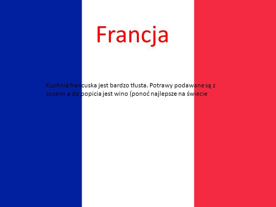 Francja Kuchnia francuska jest bardzo tłusta.