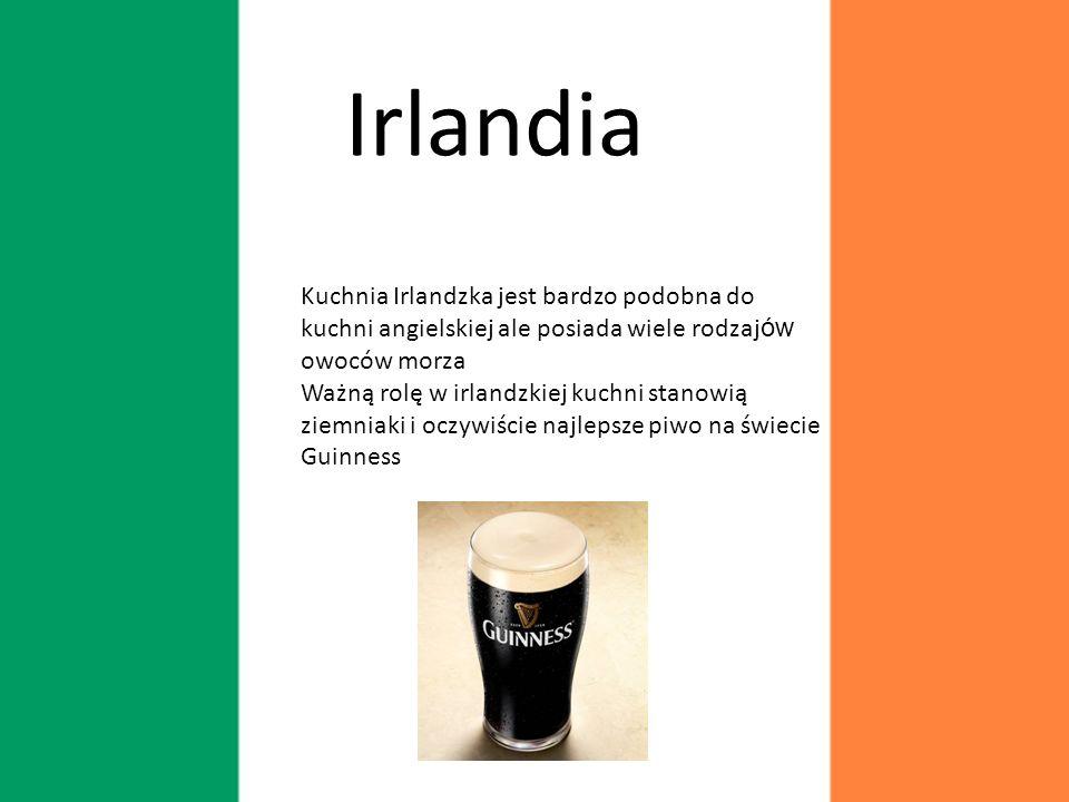 Irlandia Kuchnia Irlandzka jest bardzo podobna do kuchni angielskiej ale posiada wiele rodzajów owoców morza.