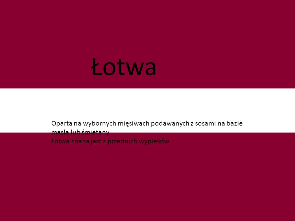 Łotwa Oparta na wybornych mięsiwach podawanych z sosami na bazie masła lub śmietany.