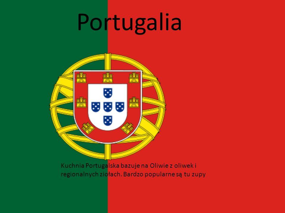 Portugalia Kuchnia Portugalska bazuje na Oliwie z oliwek i regionalnych ziołach.