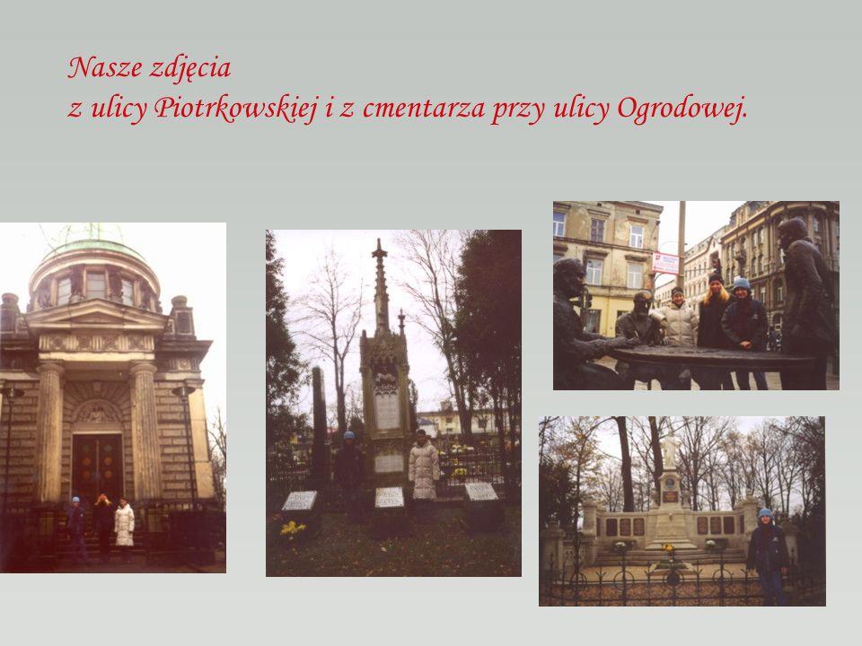Nasze zdjęcia z ulicy Piotrkowskiej i z cmentarza przy ulicy Ogrodowej.