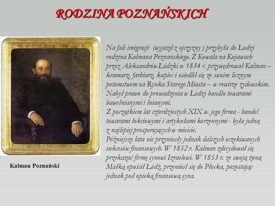 RODZINA POZNAŃSKICH Na fali imigracji (wyjazd z ojczyzny ) przybyła do Łodzi. rodzina Kalmana Poznańskiego. Z Kowala na Kujawach.