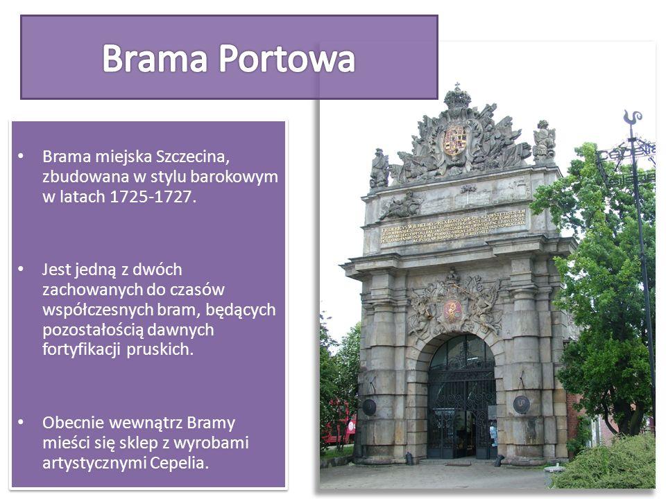 Brama Portowa Brama miejska Szczecina, zbudowana w stylu barokowym w latach 1725-1727.
