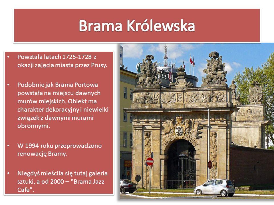 Brama Królewska Powstała latach 1725-1728 z okazji zajęcia miasta przez Prusy.