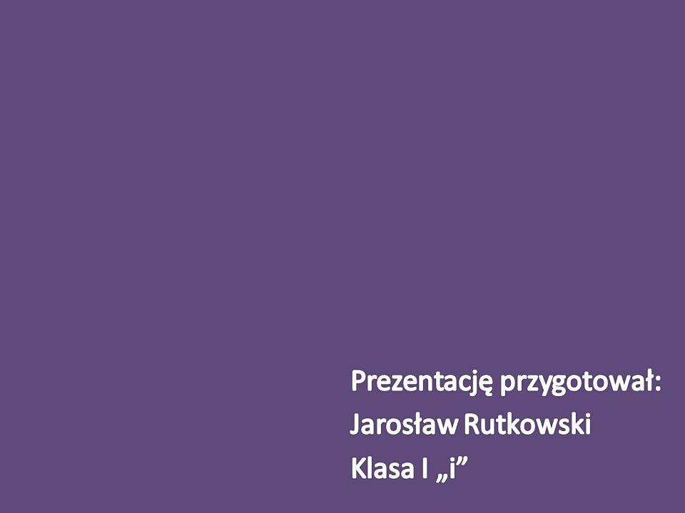 """Prezentację przygotował: Jarosław Rutkowski Klasa I """"i"""