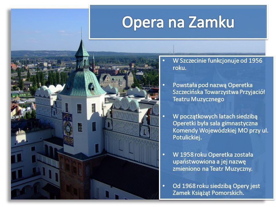 Opera na Zamku W Szczecinie funkcjonuje od 1956 roku.