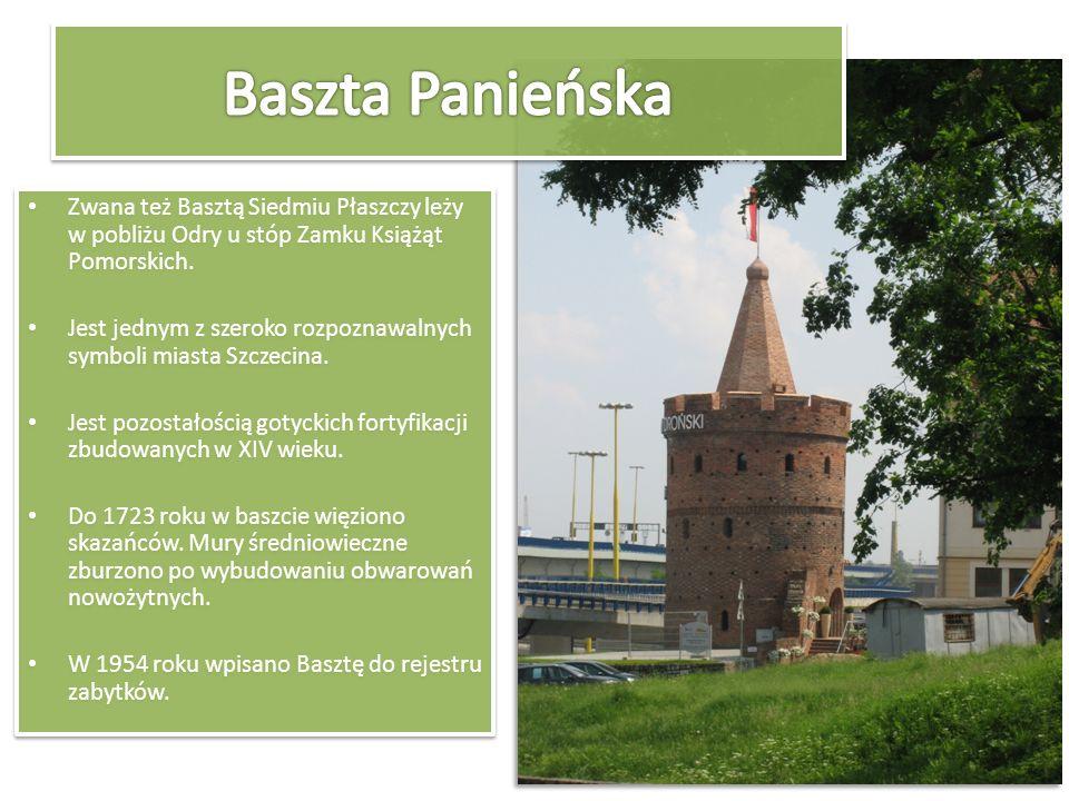 Baszta Panieńska Zwana też Basztą Siedmiu Płaszczy leży w pobliżu Odry u stóp Zamku Książąt Pomorskich.