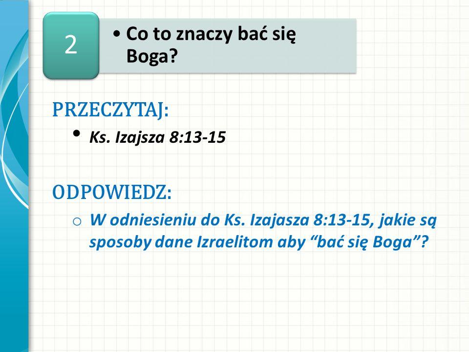 2 Co to znaczy bać się Boga PRZECZYTAJ: ODPOWIEDZ: