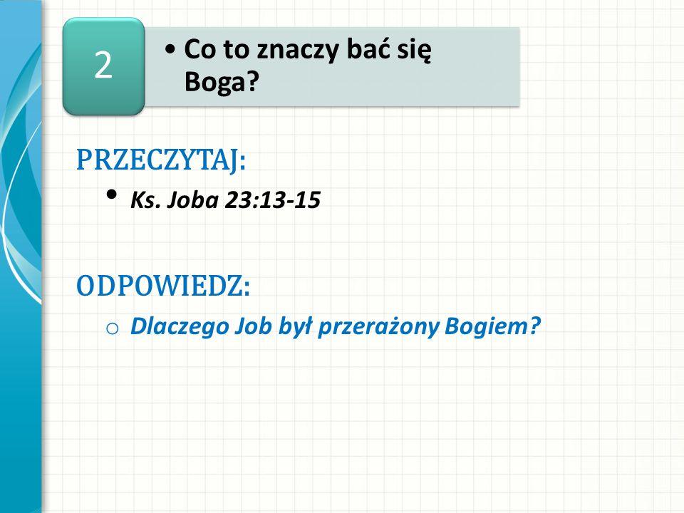 2 Co to znaczy bać się Boga przeczytaj: ODPOWIEDZ: Ks. Joba 23:13-15