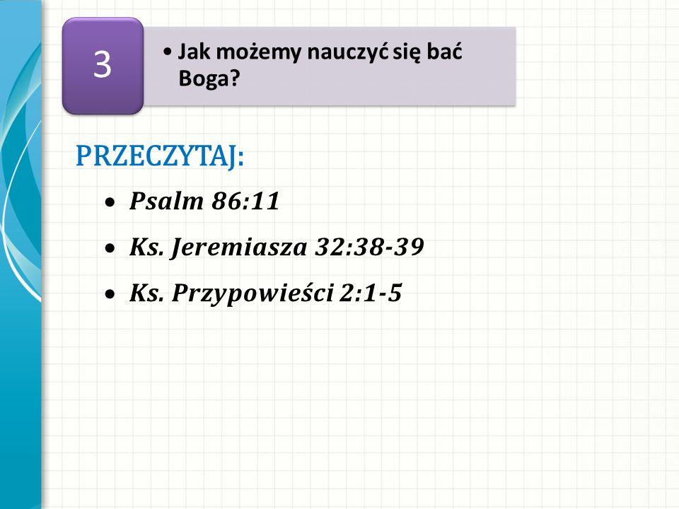 3 Przeczytaj: Psalm 86:11 Ks. Jeremiasza 32:38-39
