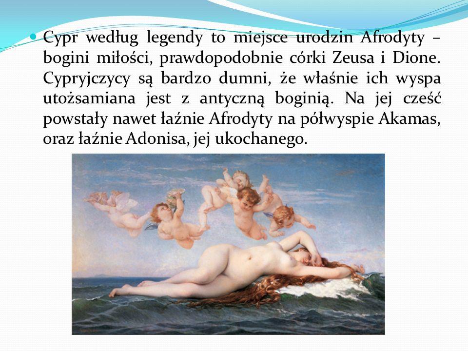 Cypr według legendy to miejsce urodzin Afrodyty – bogini miłości, prawdopodobnie córki Zeusa i Dione.