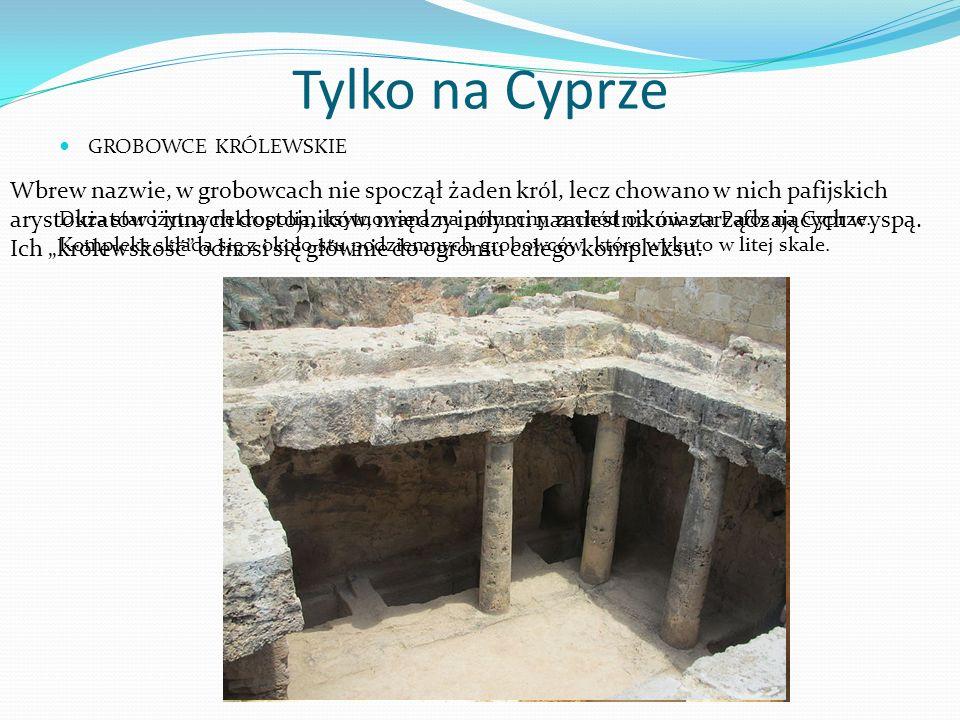 Tylko na Cyprze GROBOWCE KRÓLEWSKIE. Duża starożytna nekropolia, usytuowana na północny zachód od miasta Pafos na Cyprze.