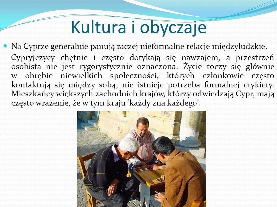 Kultura i obyczaje Na Cyprze generalnie panują raczej nieformalne relacje międzyludzkie.