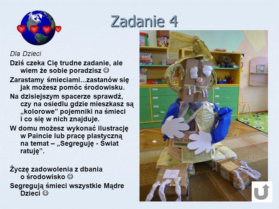 Zadanie 4 Dla Dzieci. Dziś czeka Cię trudne zadanie, ale wiem że sobie poradzisz  Zarastamy śmieciami...zastanów się jak możesz pomóc środowisku.