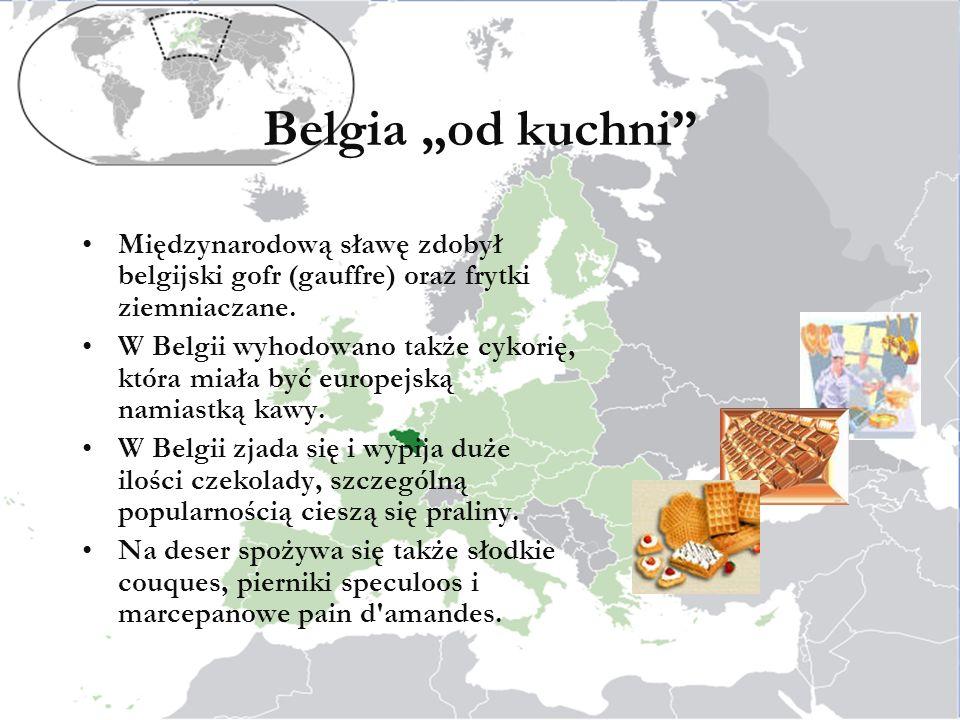 """Belgia """"od kuchni Międzynarodową sławę zdobył belgijski gofr (gauffre) oraz frytki ziemniaczane."""