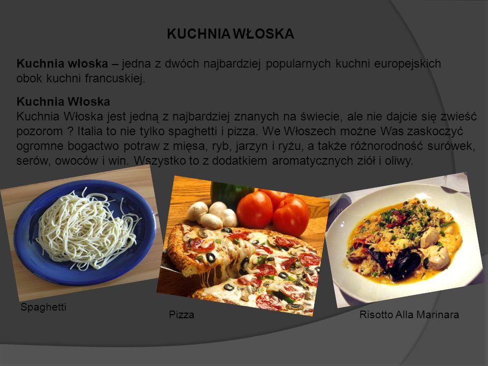 KUCHNIA WŁOSKA Kuchnia włoska – jedna z dwóch najbardziej popularnych kuchni europejskich obok kuchni francuskiej.