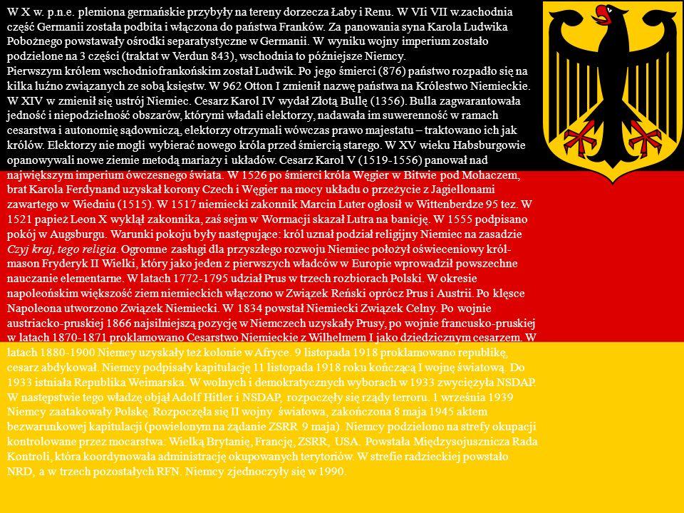 W X w. p.n.e. plemiona germańskie przybyły na tereny dorzecza Łaby i Renu. W VIi VII w.zachodnia część Germanii została podbita i włączona do państwa Franków. Za panowania syna Karola Ludwika Pobożnego powstawały ośrodki separatystyczne w Germanii. W wyniku wojny imperium zostało podzielone na 3 części (traktat w Verdun 843), wschodnia to późniejsze Niemcy.