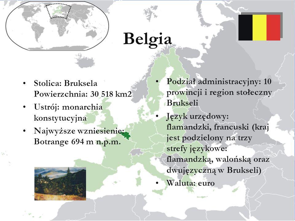 Belgia Stolica: Bruksela Powierzchnia: 30 518 km2. Ustrój: monarchia konstytucyjna. Najwyższe wzniesienie: Botrange 694 m n.p.m.